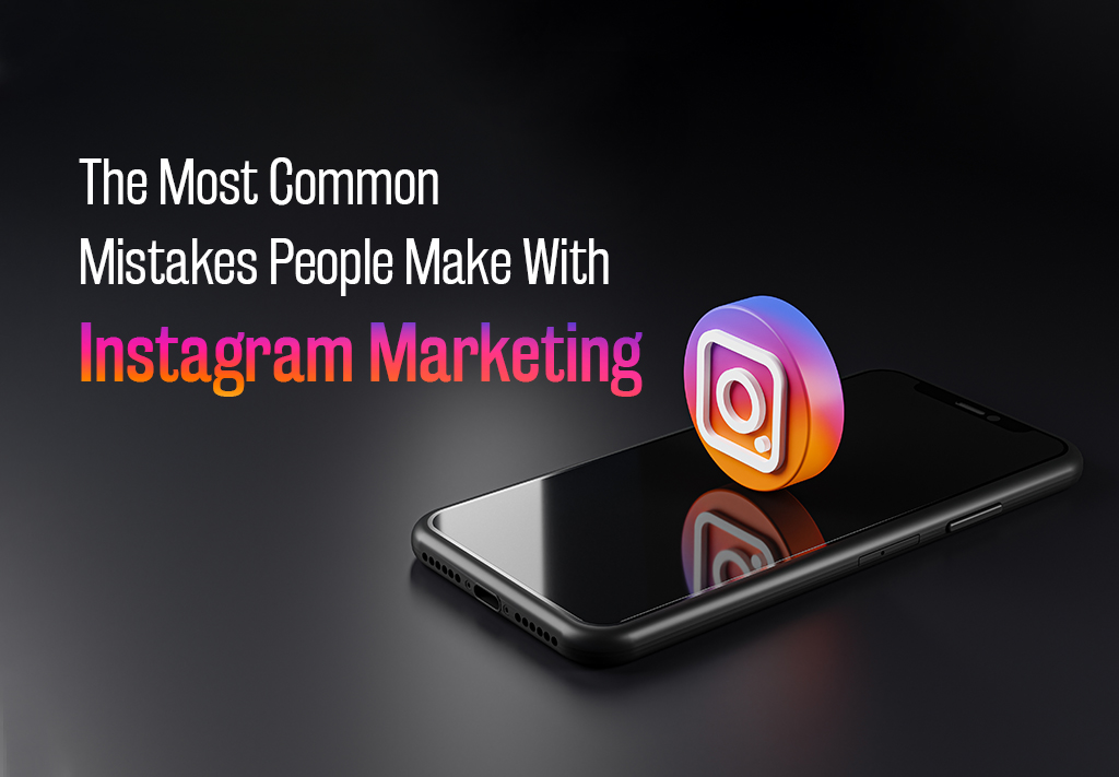 Instagram Marketing Mistakes