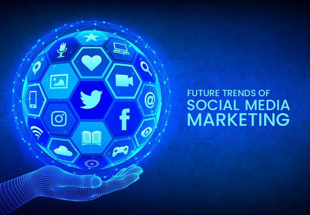 Future Trends of Social Media Marketing