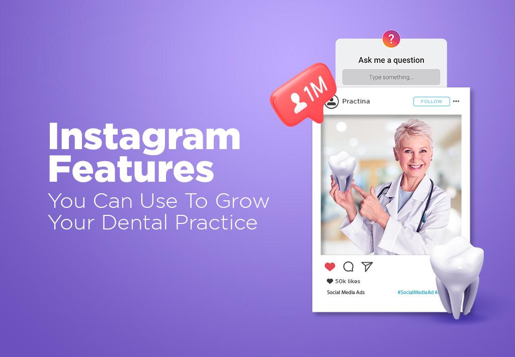 Instagram Features To Grow Your Dental Practice