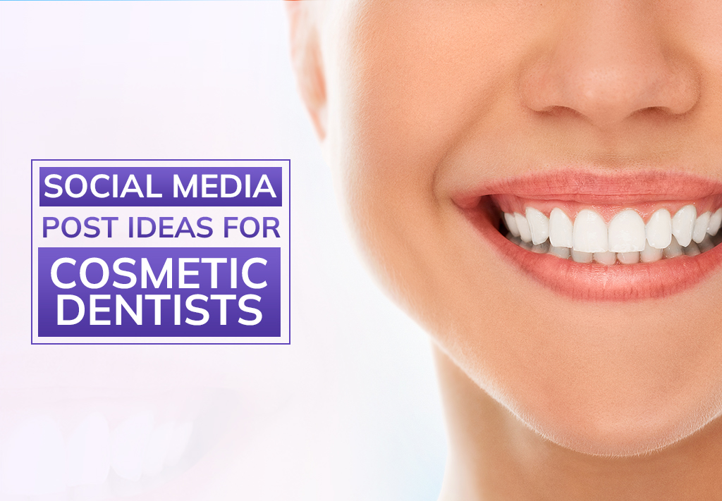 Social Media Post Ideas For Cosmetic Dentists